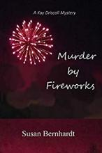 Murder By Fireworks (Kay Driscoll Mystery Series #3)